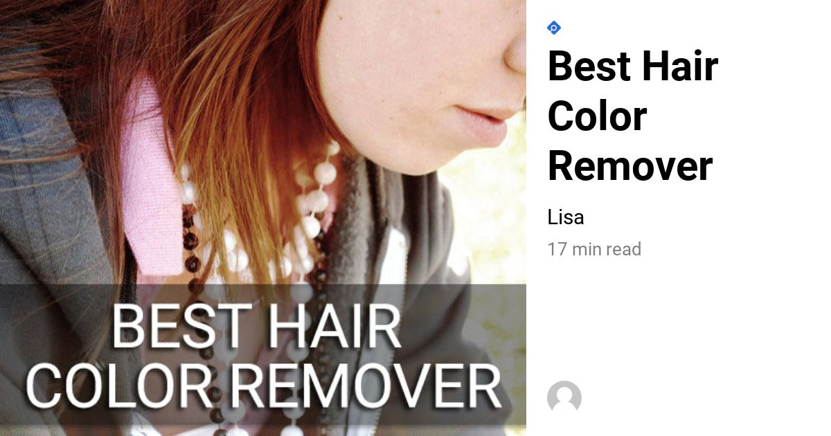 5 Best Hair Color Removers 2020 Color Oops L Oreal Etc